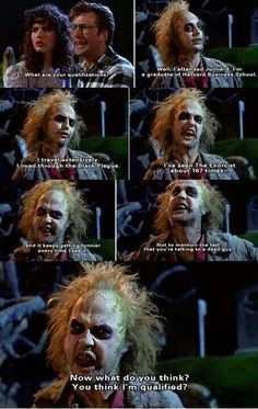 """Beetlejuice.  """"Not to mention your talking to a dead guy!!"""""""