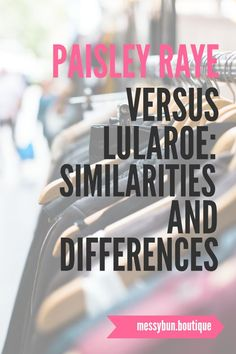 We take a look at how Paisley Raye and LuLaRoe are similar and how they differ! #paisleyraye #lularoe