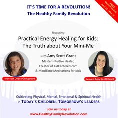 JOIN AMY SCOTT GRANT for PRACTICAL ENERGY HEALING FOR KIDS (& MEDITATION) Are you concerned about what's happening with our children? Are you looking for answers to your family health and wellness challenges? Please join this group of family-life experts who will be addressing the tough challenges you and your family are facing today. REGISTRATION IS NOW OPEN!