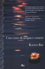 """Kaylan Ray, """"Una casa di acqua e di cenere""""."""