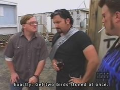 """My all-time favorite one liner from Trailer Park Boys; """"get two birds stoned at once, boys! Trailer Park Boys Quotes, Love Trailer, Movie Memes, Movie Tv, Sunnyvale Trailer Park, Trailers, Badass Movie, Boy Meme, Park"""