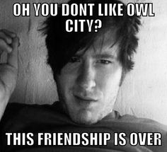 Sorry but I love owl city more than anything so no owl city buh bye