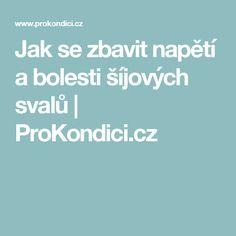 Jak se zbavit napětí a bolesti šíjových svalů | ProKondici.cz