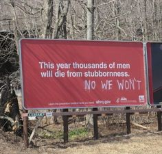 This year thousands of men will die from stubbornness #funny billboards #funny graffiti