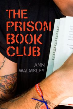 THR PRISON BOOK CLUB by Ann Walmsley -- A daring journalist goes behind bars to explore the redemptive power of books with bikers, bank robbers, and gunmen.
