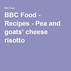 BBC Food - Recipes - Pea and goats' cheese risotto