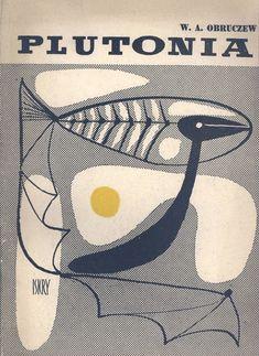 """""""Plutonia"""" W.A. Obruczew Translated by Dawid Jarząbek Cover by Janusz Stanny Published by Wydawnictwo Iskry 1959"""
