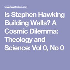 Is Stephen Hawking Building Walls? A Cosmic Dilemma: Theology and Science: Vol 0, No 0