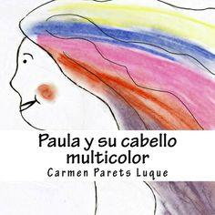 """""""Paula y su pelo multicolor""""  Cuento infantil narrado sobre las emociones. A través de las transformaciones de Paula vamos dando nombre a las emociones que sentimos. A partir de hacernos preguntas como ¿Qué nos provoca esa emoción?, ¿Qué nos hace sentir? y ¿Qué debemos hacer? vamos proporcionando respuestas o soluciones para cada tipo de emoción."""