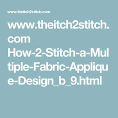 www.theitch2stitch.com How-2-Stitch-a-Multiple-Fabric-Applique-Design_b_9.html