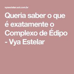 Queria saber o que é exatamente o Complexo de Édipo - Vya Estelar