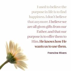Francine Rivers, I Used To Believe, He Wants, Life Purpose, Christianity, Father, Herbs, Happy, Pai
