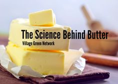 The Science Behind Butter / http://villagegreennetwork.com/science-behind-butter/