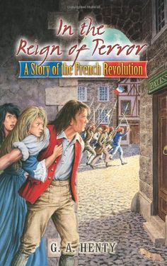 In the Reign of Terror: A Story of the French Revolution (Dover Children's Classics) by G. A. Henty,http://www.amazon.com/dp/0486466043/ref=cm_sw_r_pi_dp_xPmxsb1P1J6M4KPN