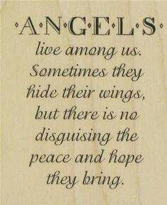 I believe in angels.  I have one of my own.