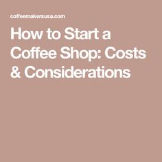 How to Start a Coffee Shop: Costs & Considerations                                                                                                                                                                                 More