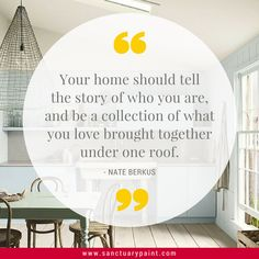 Your home should tell the story of who you are, and be a collection of what you love brought together under one roof. - Nate Berkus