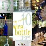 10 Uses for Up-Cycled Wine Bottles...and how to CUT a wine bottle