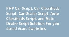 PHP Car Script, Car Classifieds Script, Car Dealer Script, Auto Classifieds Script, and Auto Dealer Script Solution For you #used #cars #websites http://sweden.remmont.com/php-car-script-car-classifieds-script-car-dealer-script-auto-classifieds-script-and-auto-dealer-script-solution-for-you-used-cars-websites/  #car classifieds # Why you should choose EasyCarScript? Our car classifieds script is completely designed to build rich features car classifieds websites with ease. 100% Fully…