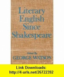Literary English Since Shakespeare (9780195008067) George Watson , ISBN-10: 0195008065  , ISBN-13: 978-0195008067 ,  , tutorials , pdf , ebook , torrent , downloads , rapidshare , filesonic , hotfile , megaupload , fileserve