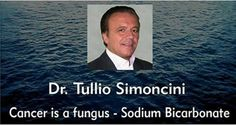 "A former Italian oncologist from Rome developed a theory that all cancer is caused exclusively by a fungus called Candida albicans. His name is Tulio Simoncini.   ""Cancer is a fungus, called Candida albicans, and it can be treated using sodium bicarbonate"".  This natural cancer cure that he disc"