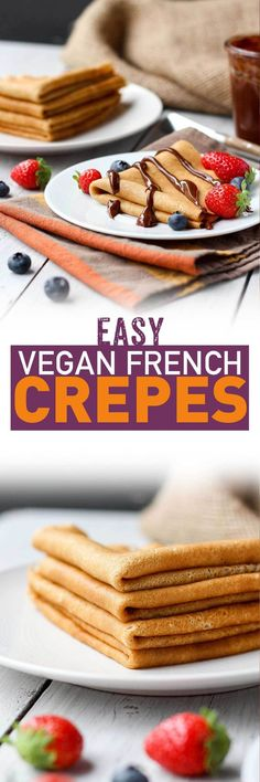 Easy Vegan French Crepes - These delicious, vegan and refined sugar-free crepes are easy to make and great for breakfast or dessert!