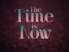 The Time Is Now by Textuts on DeviantArt
