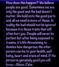 "Good and Bad... ""After being exposed to trauma it's life threatening to dismiss how dangerous the other person can be to your health"""
