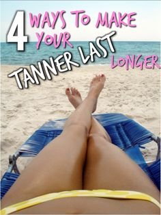 Ways to make your self tanner last longer! Good tips and products to know