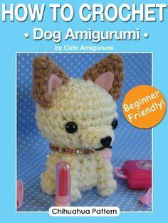 How to Crochet Dog Amigurumi: Cute Chihuahua Pattern for All Levels - Beginner Friendly by Cute Amigurumi. $3.29