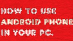 HOW TO USE ANDROID PHONE IN YOUR PC.(youwave)