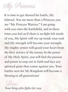 It's time to get dressed for battle, You are more than a Princess, you are My Princess Warrior. Spiritual Inspiration, Love Letter from Your King who fights for you. Bible Quotes, Bible Verses, Me Quotes, Scriptures, Faith Quotes, Godly Quotes, Blessed Quotes, Nature Quotes, Short Quotes