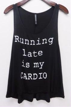 Running Late is my CARDIO Tank Top