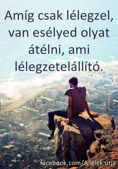 Amíg csak lélegzel... Motivational Quotes, Funny Quotes, Life Quotes, Positive Affirmations, Buddhism, Mists, Einstein, Thoughts, Love