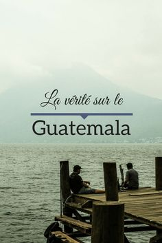 Tout ce que vous devez savoir avant votre voyage au Guatemala. Vérités et mythes sur ce pays d'Amérique centrale. | Visiter le Guatemala.