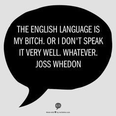 Joss Whedon is my hero. Keep making the language your bitch, my good man