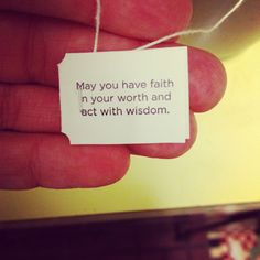 """May you have faith in your worth and act with wisdom."" Yogi Tea"