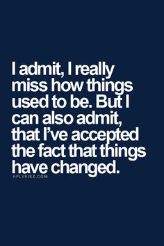I admit, i miss how things used to be. But i can also admit, that i've accepted the fact that things have changed. Actually for the better #memories #quoteoftheday- Inspiring Quotes