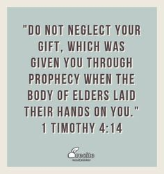 Neglect not the gift that is in thee 1 timothy 414 yw 1202 do not neglect your gift which was given you through prophecy when the body negle Image collections