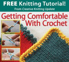 Free Knitting Tutorial from Creative Knitting newsletter:  Knitting Tutorial: Getting Comfortable With Crochet by Beth Whiteside. Click on the photo to access the tutorial. Sign up for this free newsletter here: www.AnniesEmailUpdates.com.