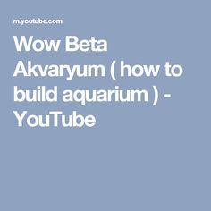Wow Beta Akvaryum ( how to build aquarium ) - YouTube