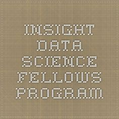 Insight is an intensive, seven week postdoctoral training fellowship that bridges the gap between academia and a career in data.