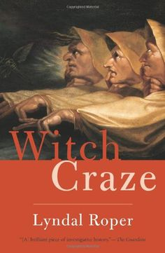 Witch Craze: Terror and Fantasy in Baroque Germany by Lyndal Roper