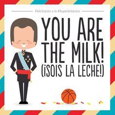 Felicítales a lo #Superbritánico: You are the milk! (¡Sois la leche!).