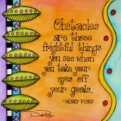 """Obstacles Are Frightful"" by Debi Payne of Debi Payne Designs"