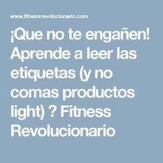 ¡Que no te engañen! Aprende a leer las etiquetas (y no comas productos light) ⋆ Fitness Revolucionario
