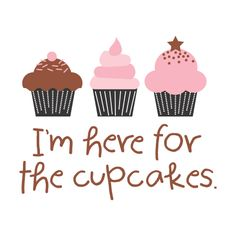 I'm here for the cupcakes. Peace, Love and Cupcakes! #cupcakegirlslv #nonjudgementalsupport