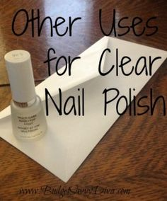 7 Unusual Uses for Clear Nail Polish. Another pinner said: I've 'painted' clear nail polish on the bottom of spray cans I keep in the bathroom ... so they don't rust :D