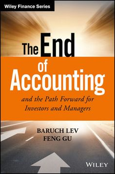 """Read """"The End of Accounting and the Path Forward for Investors and Managers"""" by Baruch Lev available from Rakuten Kobo. An innovative new valuation framework with truly useful economic indicators The End of Accounting and the Path Forward f. Accounting Books, Online Textbook, Fiction And Nonfiction, Financial Statement, The End, Investors, Book Recommendations, Pereira"""