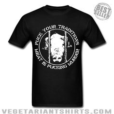 """""""Fuck Your Traditions / Meat Is Fucking Murder"""" Animal Rights Activist T-Shirt ( #Vegetarian #Vegan )"""
